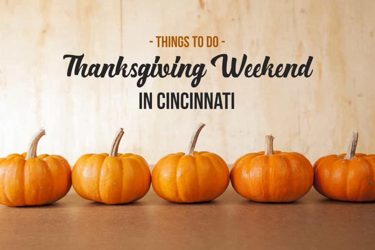 Things to do in Cincinnati over Thanksgiving weekend