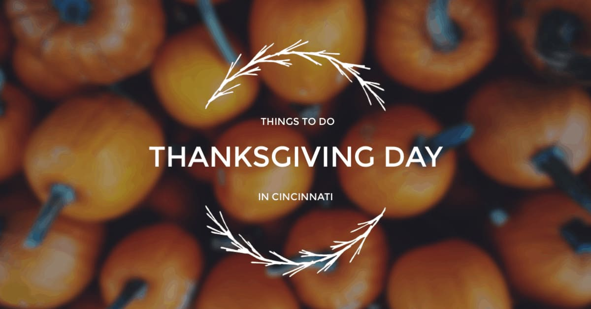 Things to do in Cincinnati ON Thanksgiving Day