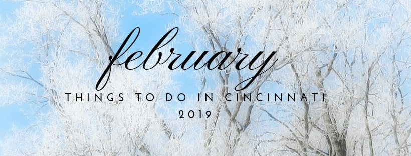 Things to do in Cincinnati for the month of February